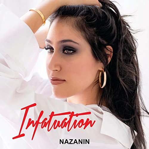 """Fall In Love With Nazanin's Sublime Official Debut Single And Music Video Titled """"Infatuation"""""""